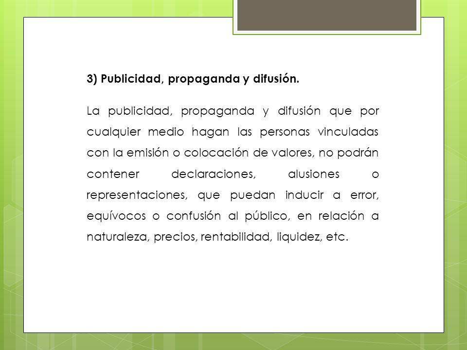 3) Publicidad, propaganda y difusión. La publicidad, propaganda y difusión que por cualquier medio hagan las personas vinculadas con la emisión o colo