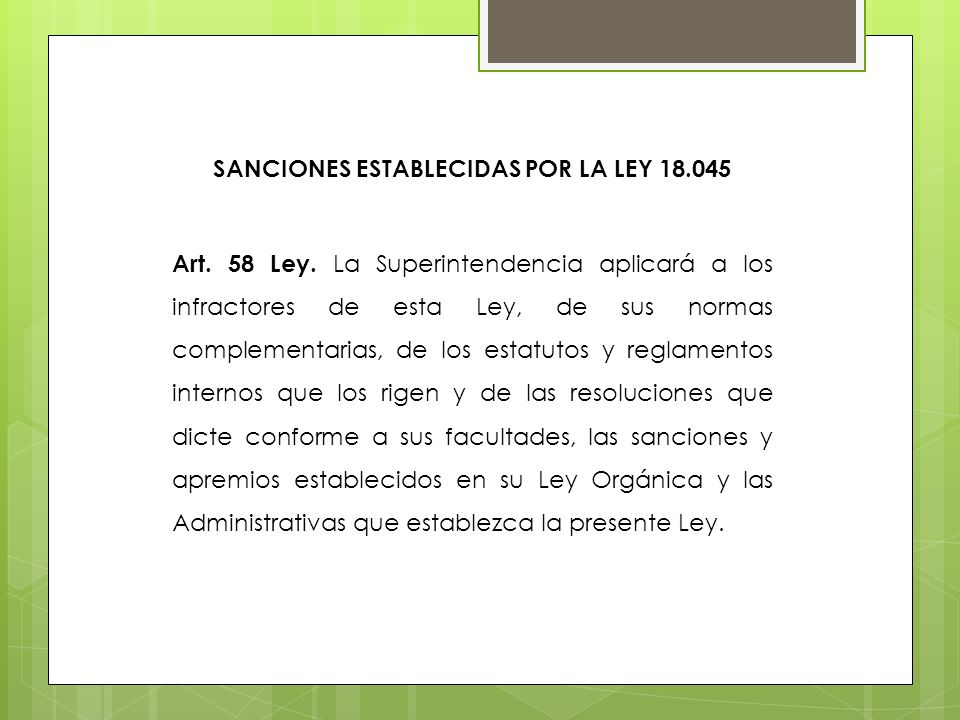 SANCIONES ESTABLECIDAS POR LA LEY 18.045 Art. 58 Ley. La Superintendencia aplicará a los infractores de esta Ley, de sus normas complementarias, de lo