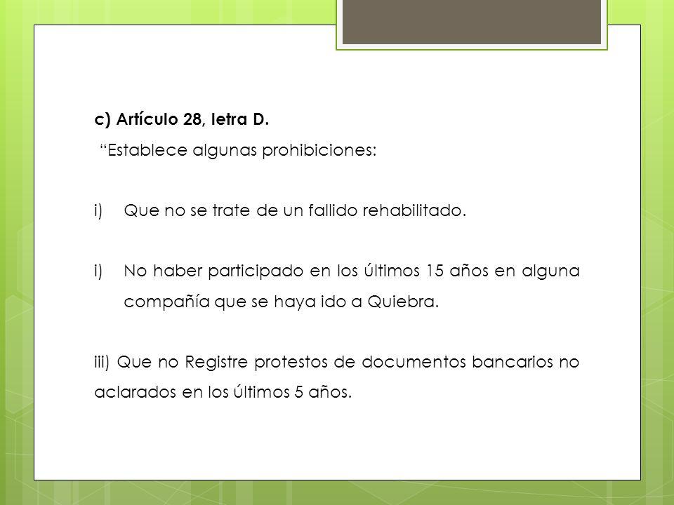 c) Artículo 28, letra D. Establece algunas prohibiciones: i)Que no se trate de un fallido rehabilitado. i)No haber participado en los últimos 15 años