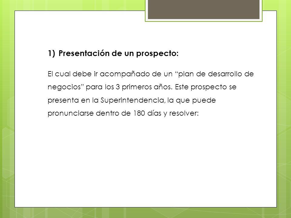 1)Presentación de un prospecto: El cual debe ir acompañado de un plan de desarrollo de negocios para los 3 primeros años. Este prospecto se presenta e