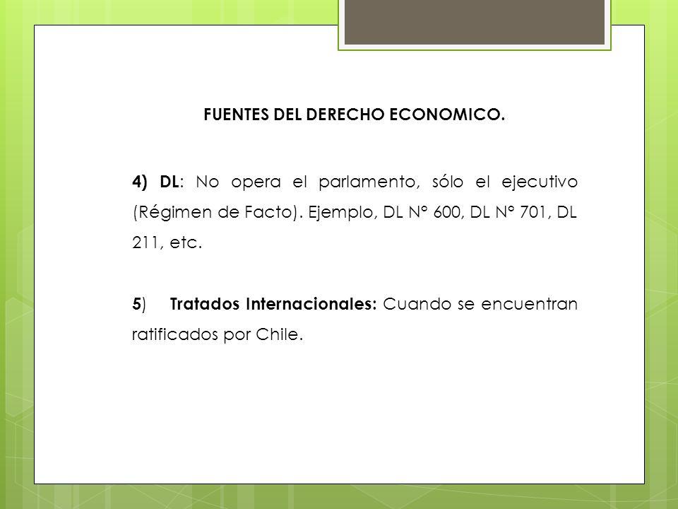 FUENTES DEL DERECHO ECONOMICO. 4) DL : No opera el parlamento, sólo el ejecutivo (Régimen de Facto). Ejemplo, DL N° 600, DL N° 701, DL 211, etc. 5 ) T