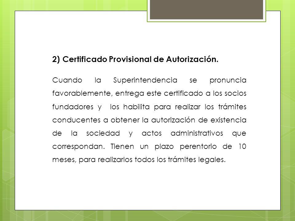 2) Certificado Provisional de Autorización. Cuando la Superintendencia se pronuncia favorablemente, entrega este certificado a los socios fundadores y