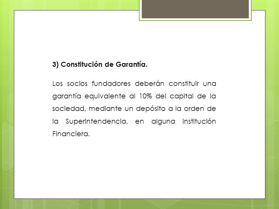 3) Constitución de Garantía. Los socios fundadores deberán constituir una garantía equivalente al 10% del capital de la sociedad, mediante un depósito