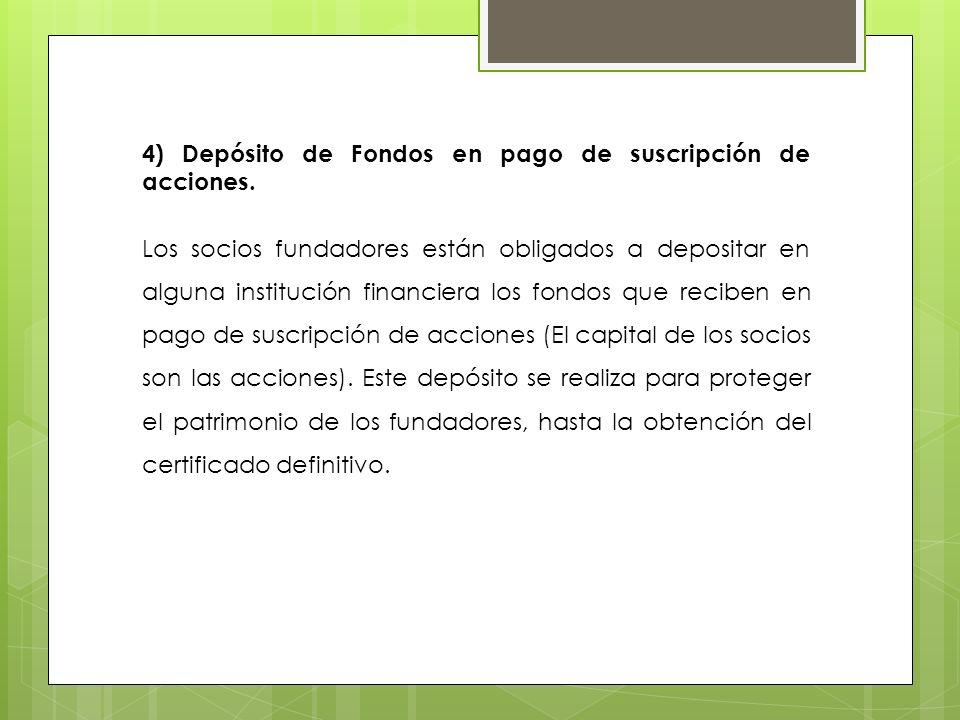 4) Depósito de Fondos en pago de suscripción de acciones. Los socios fundadores están obligados a depositar en alguna institución financiera los fondo