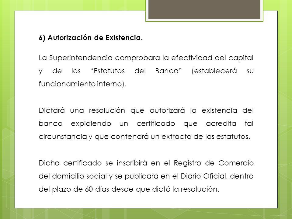 6) Autorización de Existencia. La Superintendencia comprobara la efectividad del capital y de los Estatutos del Banco (establecerá su funcionamiento i