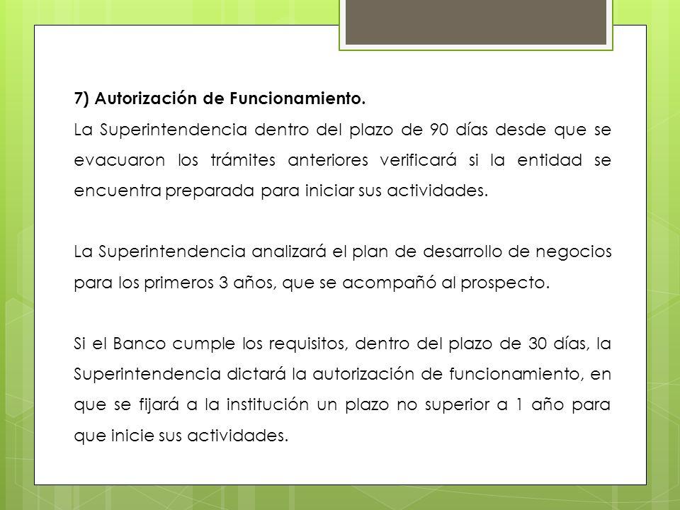 7) Autorización de Funcionamiento. La Superintendencia dentro del plazo de 90 días desde que se evacuaron los trámites anteriores verificará si la ent