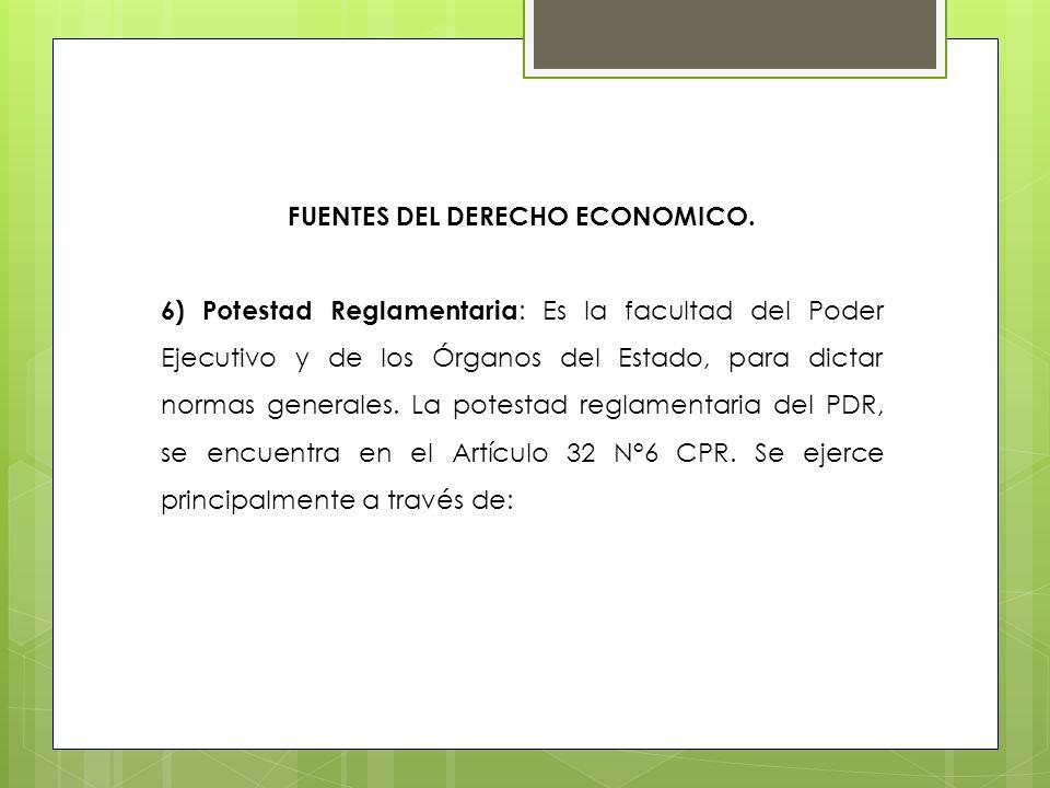 FUENTES DEL DERECHO ECONOMICO. 6) Potestad Reglamentaria : Es la facultad del Poder Ejecutivo y de los Órganos del Estado, para dictar normas generale