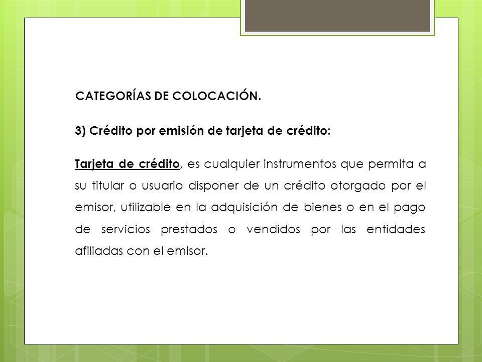 3) Crédito por emisión de tarjeta de crédito: Tarjeta de crédito, es cualquier instrumentos que permita a su titular o usuario disponer de un crédito