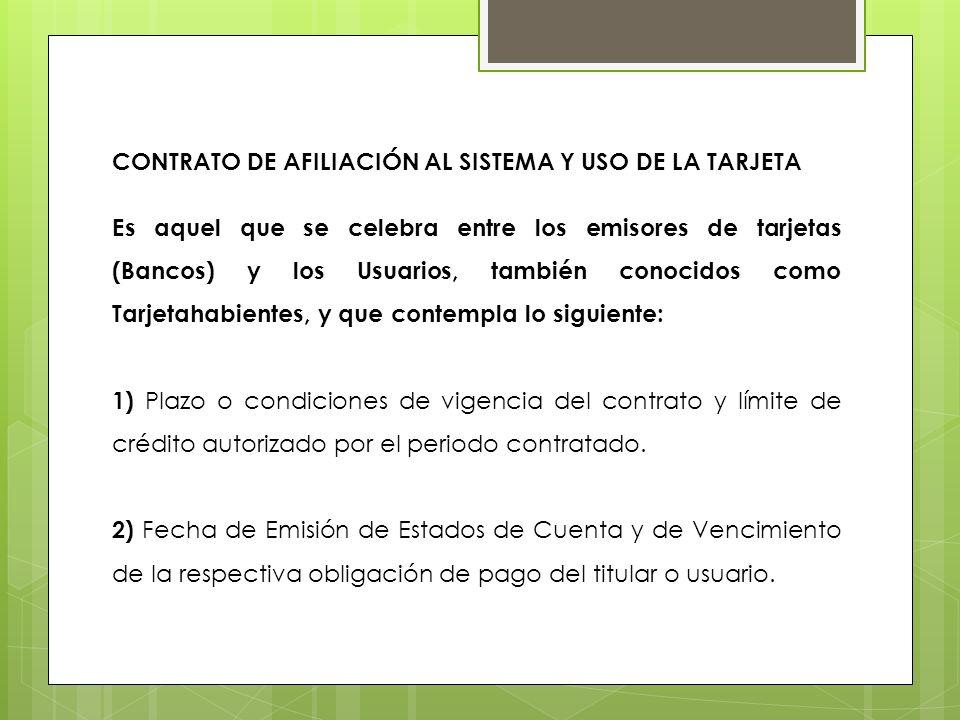 CONTRATO DE AFILIACIÓN AL SISTEMA Y USO DE LA TARJETA Es aquel que se celebra entre los emisores de tarjetas (Bancos) y los Usuarios, también conocido