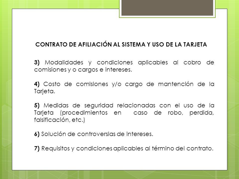 CONTRATO DE AFILIACIÓN AL SISTEMA Y USO DE LA TARJETA 3) Modalidades y condiciones aplicables al cobro de comisiones y o cargos e intereses. 4) Costo