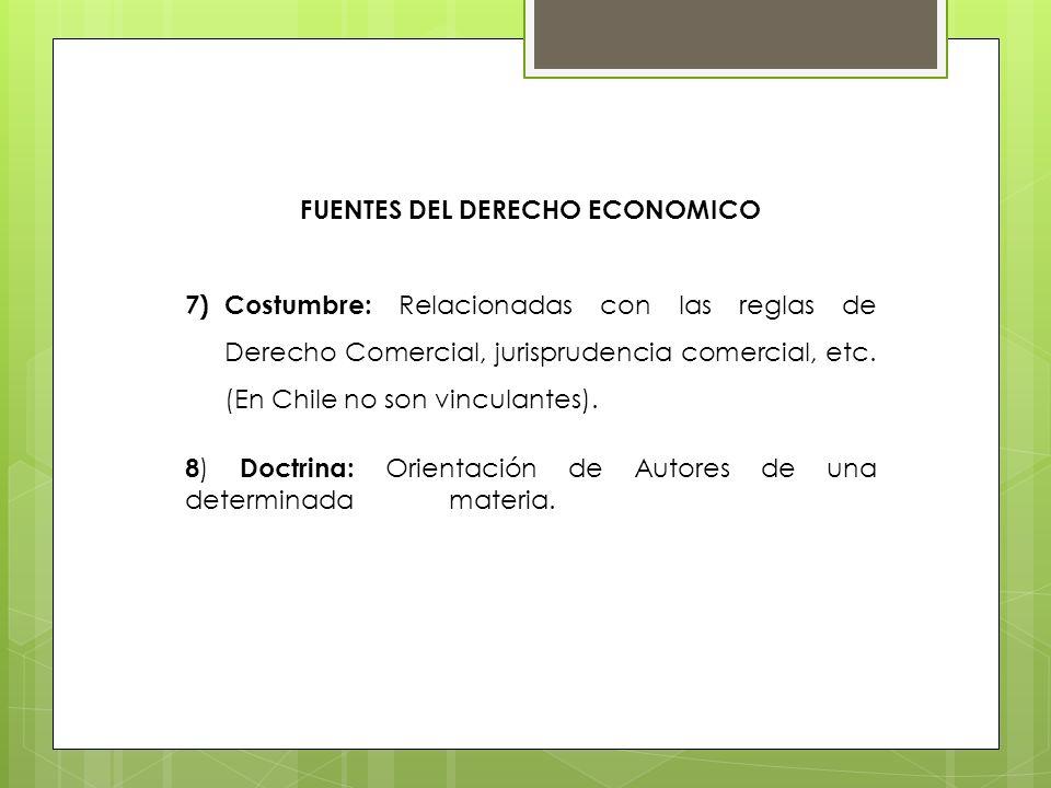 FUENTES DEL DERECHO ECONOMICO 7)Costumbre: Relacionadas con las reglas de Derecho Comercial, jurisprudencia comercial, etc. (En Chile no son vinculant
