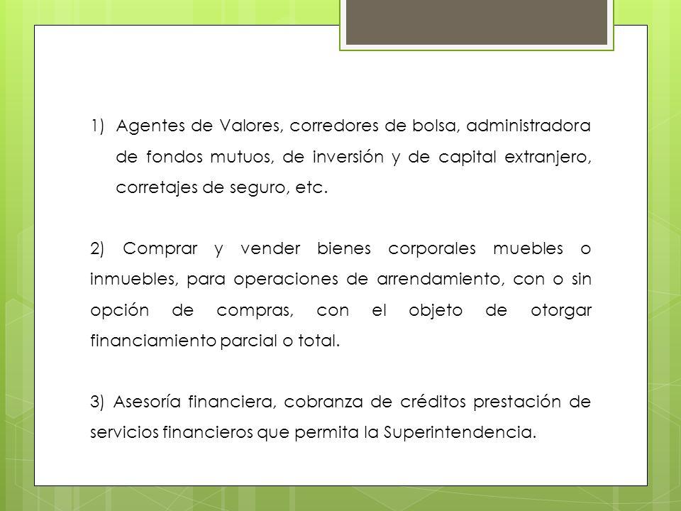 1)Agentes de Valores, corredores de bolsa, administradora de fondos mutuos, de inversión y de capital extranjero, corretajes de seguro, etc. 2) Compra