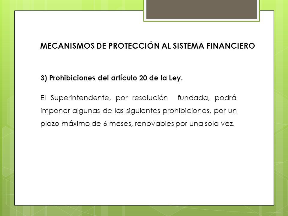 3) Prohibiciones del artículo 20 de la Ley. El Superintendente, por resolución fundada, podrá imponer algunas de las siguientes prohibiciones, por un