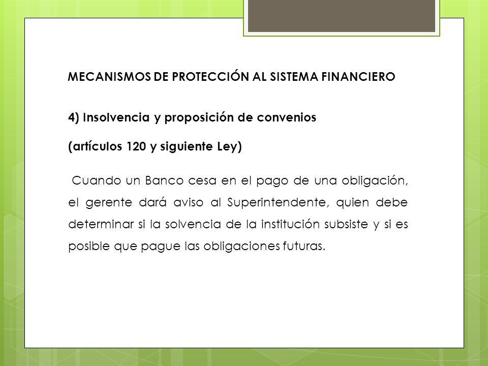 4) Insolvencia y proposición de convenios (artículos 120 y siguiente Ley) Cuando un Banco cesa en el pago de una obligación, el gerente dará aviso al