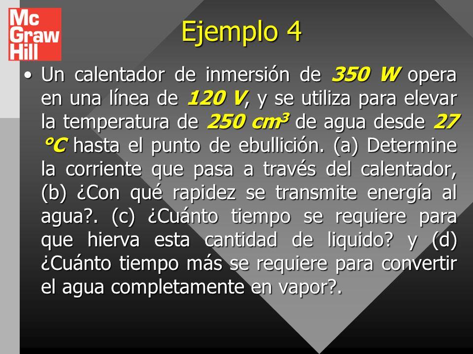 Ejemplo 3 Necesitamos un hornillo eléctrico que eleve la temperatura de 20 kg de agua desde 12 °C hasta 100 °C en 10 minutos. Tomando la corriente a 2