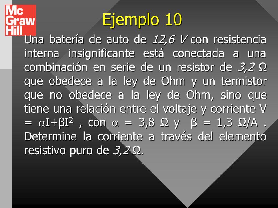Ejemplo 9 La diferencia de potencial entre los bornes de una batería es de 8,4 V cuando existe una corriente de 1,5 A en la batería, del borne negativ