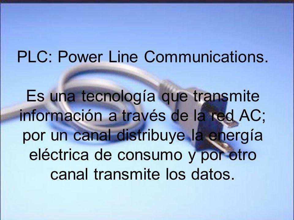 PLC: Power Line Communications. Es una tecnología que transmite información a través de la red AC; por un canal distribuye la energía eléctrica de con