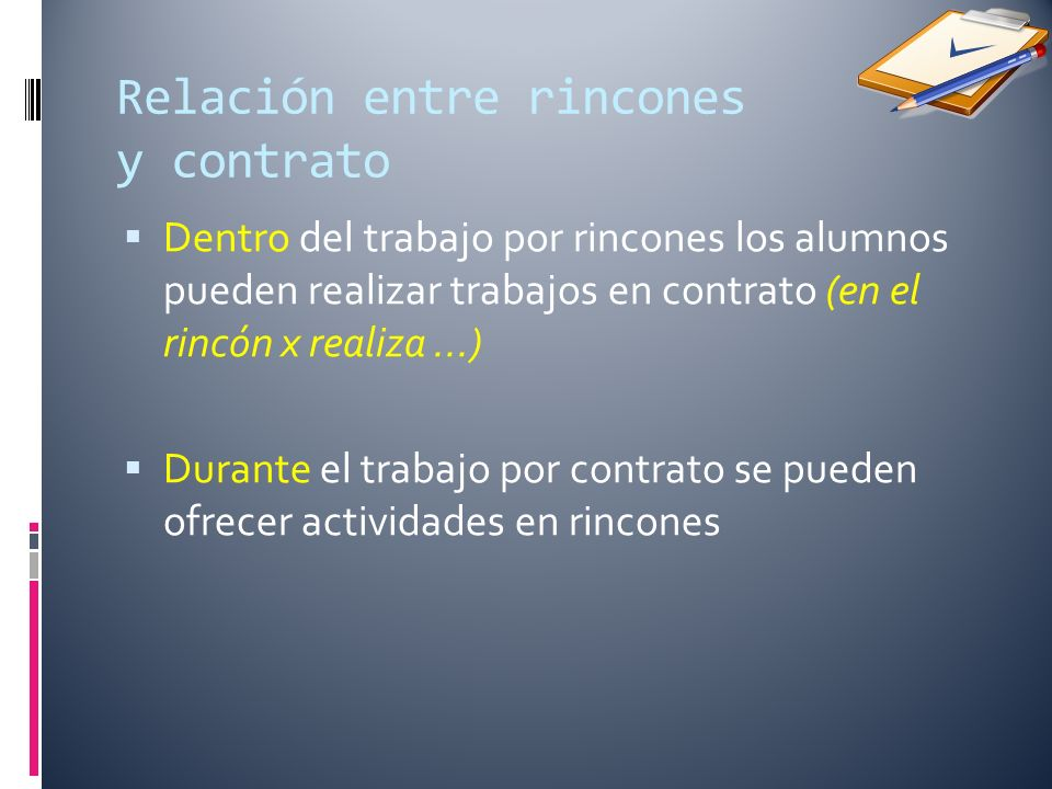 Dentro del trabajo por rincones los alumnos pueden realizar trabajos en contrato (en el rincón x realiza...) Durante el trabajo por contrato se pueden ofrecer actividades en rincones Relación entre rincones y contrato