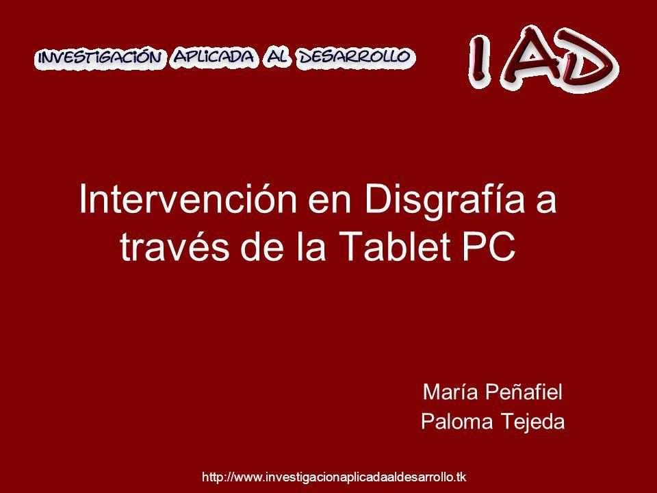 http://www.investigacionaplicadaaldesarrollo.tk Intervención en Disgrafía a través de la Tablet PC María Peñafiel Paloma Tejeda