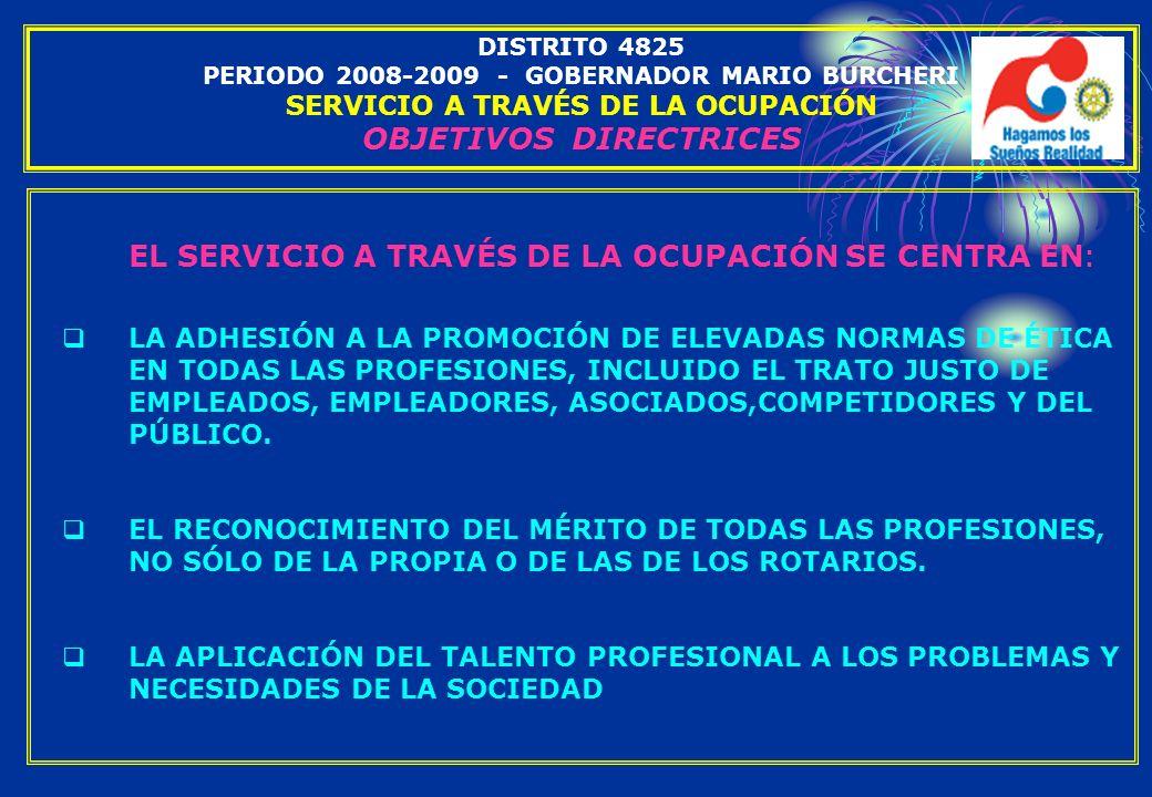 DISTRITO 4825 PERIODO 2008-2009 - GOBERNADOR MARIO BURCHERI SERVICIO A TRAVÉS DE LA OCUPACIÓN OBJETIVOS DIRECTRICES EL SERVICIO A TRAVÉS DE LA OCUPACI
