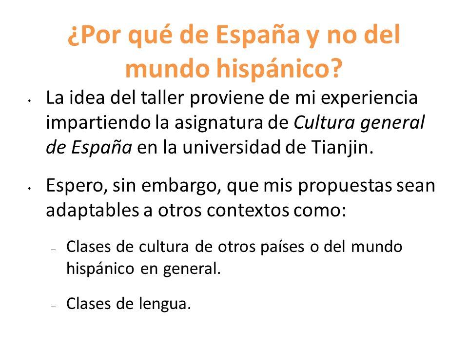 ¿Por qué de España y no del mundo hispánico? La idea del taller proviene de mi experiencia impartiendo la asignatura de Cultura general de España en l