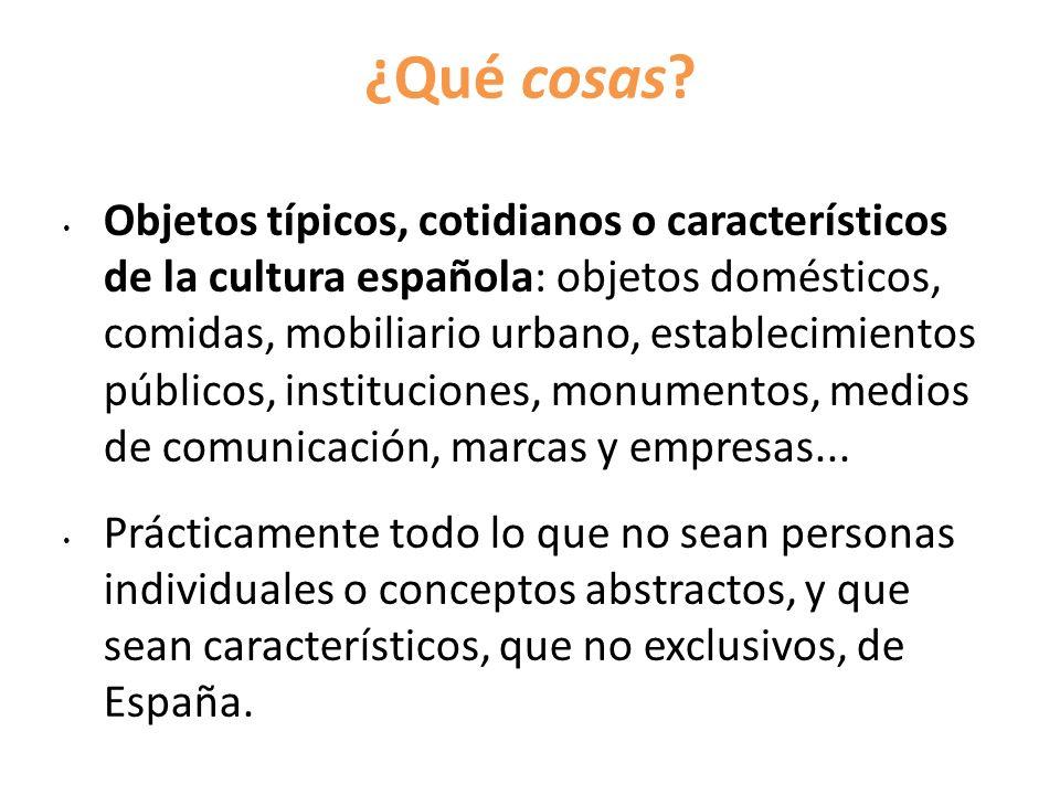 ¿Qué cosas? Objetos típicos, cotidianos o característicos de la cultura española: objetos domésticos, comidas, mobiliario urbano, establecimientos púb
