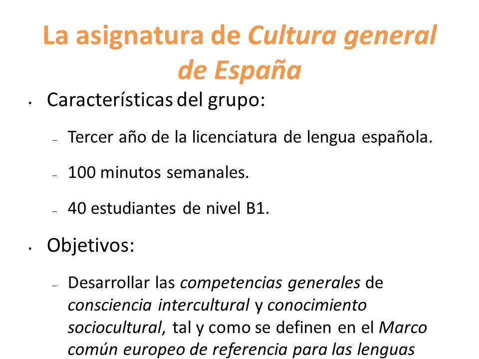 La asignatura de Cultura general de España Características del grupo: – Tercer año de la licenciatura de lengua española. – 100 minutos semanales. – 4
