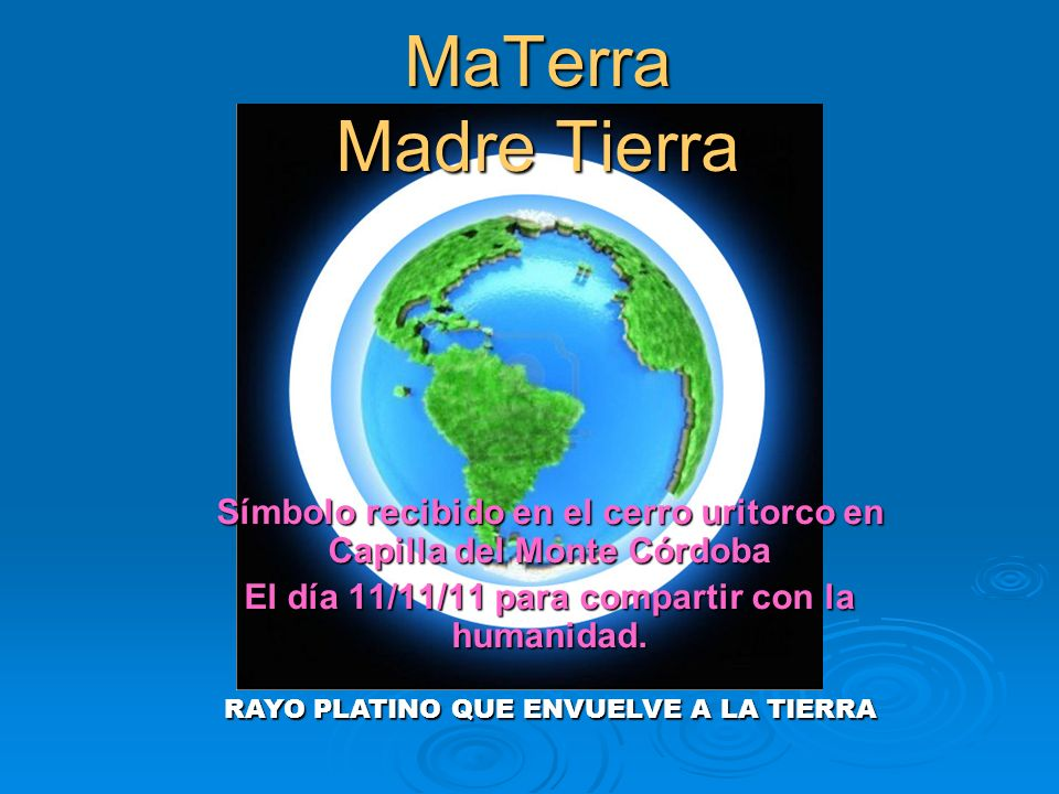 MaTerra Madre Tierra Símbolo recibido en el cerro uritorco en Capilla del Monte Córdoba El día 11/11/11 para compartir con la humanidad. RAYO PLATINO