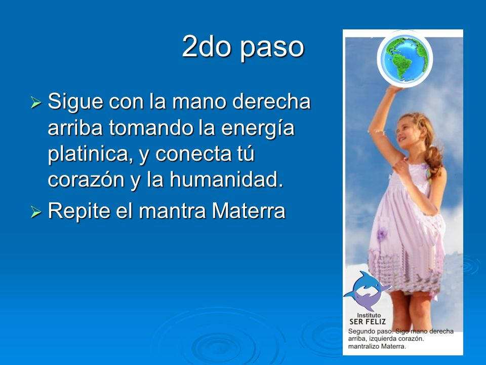 2do paso Sigue con la mano derecha arriba tomando la energía platinica, y conecta tú corazón y la humanidad. Sigue con la mano derecha arriba tomando