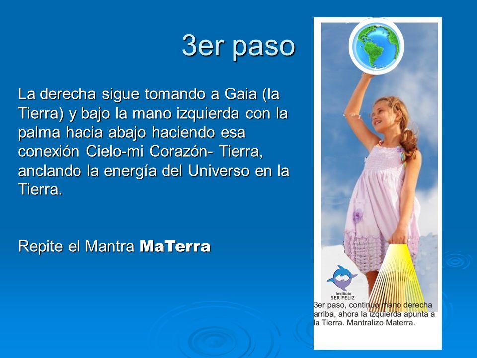 3er paso La derecha sigue tomando a Gaia (la Tierra) y bajo la mano izquierda con la palma hacia abajo haciendo esa conexión Cielo-mi Corazón- Tierra,