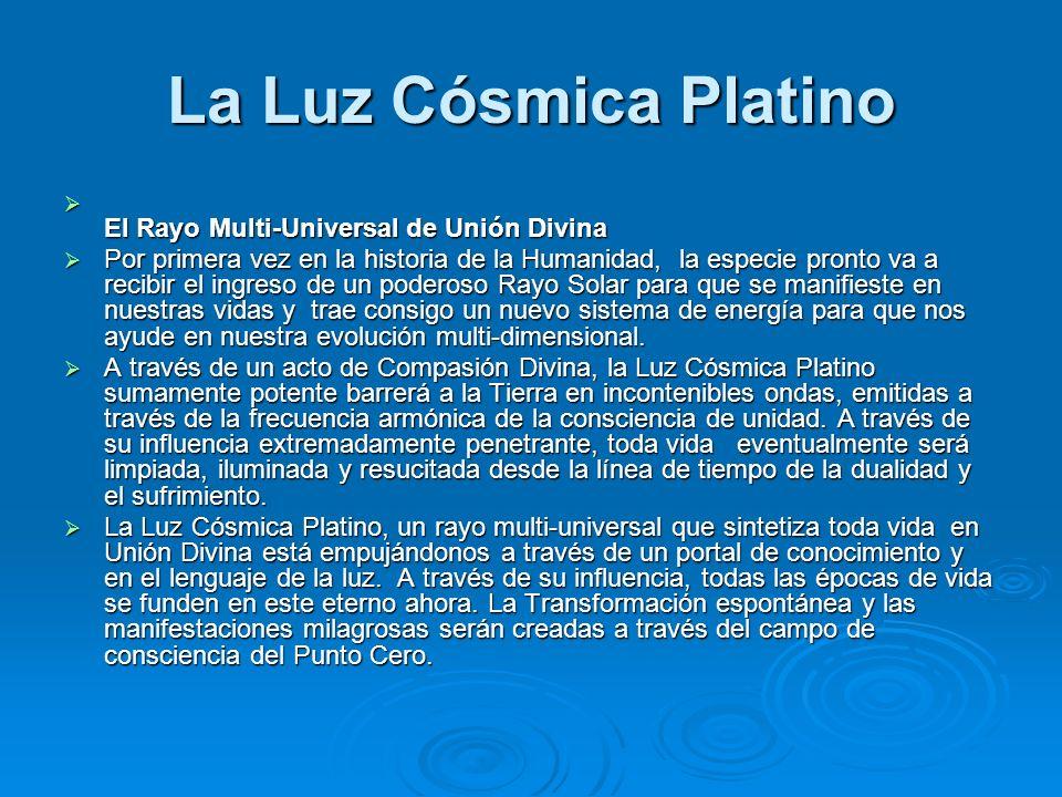 La Luz Platino abarca todos los Siete Rayos Descripta como blanca dorada y esférica en su efecto de irradiación, la Luz Cósmica Platino puede ser observada como un avance, un contenedor que abarca todas las siete energías de rayos primordiales que han, hasta ahora, sustentado la vida sobre el planeta Tierra en su sistema de energía.