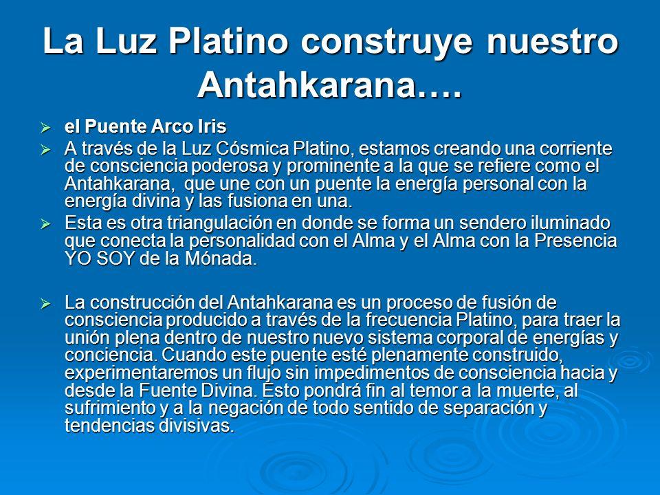 La Luz Platino construye nuestro Antahkarana…. el Puente Arco Iris el Puente Arco Iris A través de la Luz Cósmica Platino, estamos creando una corrien