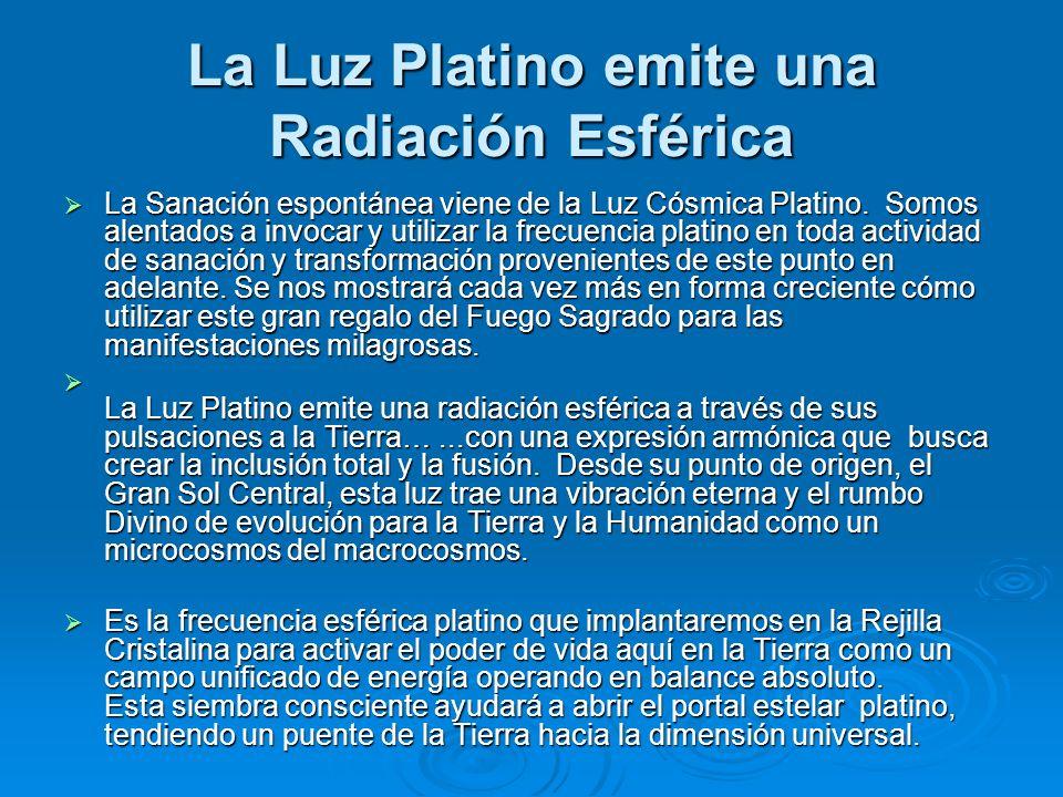 La Luz Platino emite una Radiación Esférica La Sanación espontánea viene de la Luz Cósmica Platino. Somos alentados a invocar y utilizar la frecuencia