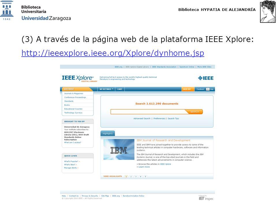 Biblioteca HYPATIA DE ALEJANDRÍA http://biblioteca.unizar.es (3) A través de la página web de la plataforma IEEE Xplore: http://ieeexplore.ieee.org/Xplore/dynhome.jsp http://ieeexplore.ieee.org/Xplore/dynhome.jsp