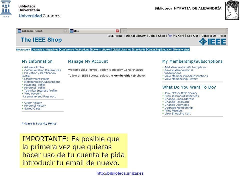 Biblioteca HYPATIA DE ALEJANDRÍA http://biblioteca.unizar.es IMPORTANTE: Es posible que la primera vez que quieras hacer uso de tu cuenta te pida introducir tu email de nuevo.