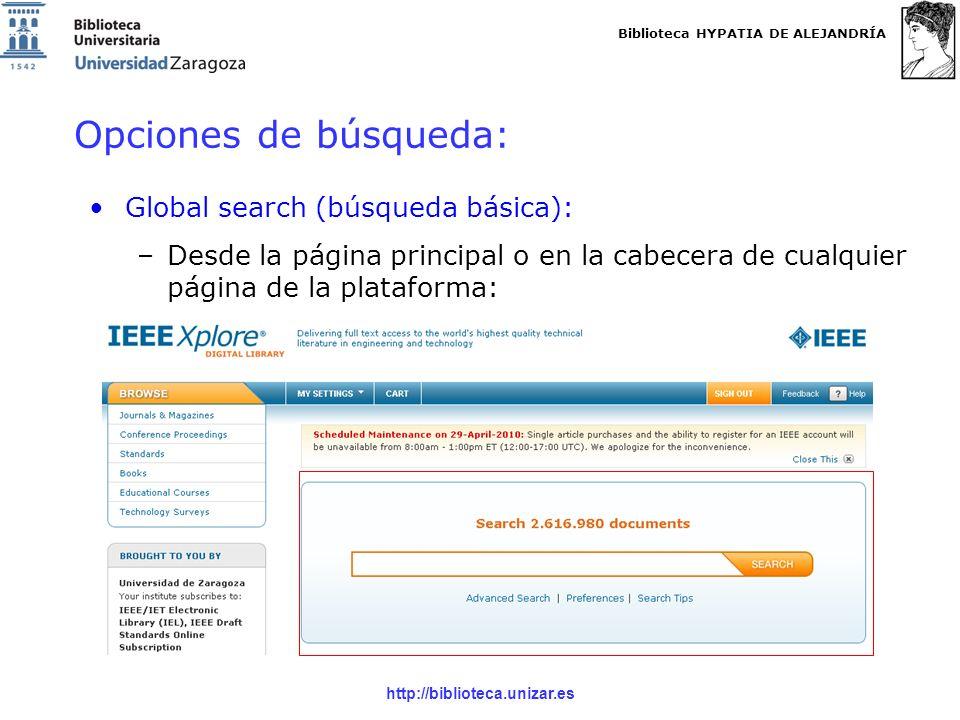 Biblioteca HYPATIA DE ALEJANDRÍA http://biblioteca.unizar.es Global search (búsqueda básica): –Desde la página principal o en la cabecera de cualquier página de la plataforma: Opciones de búsqueda: