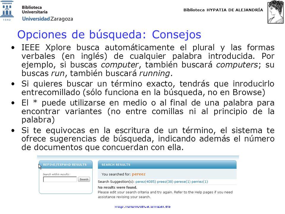 Biblioteca HYPATIA DE ALEJANDRÍA http://biblioteca.unizar.es Opciones de búsqueda: Consejos IEEE Xplore busca automáticamente el plural y las formas verbales (en inglés) de cualquier palabra introducida.