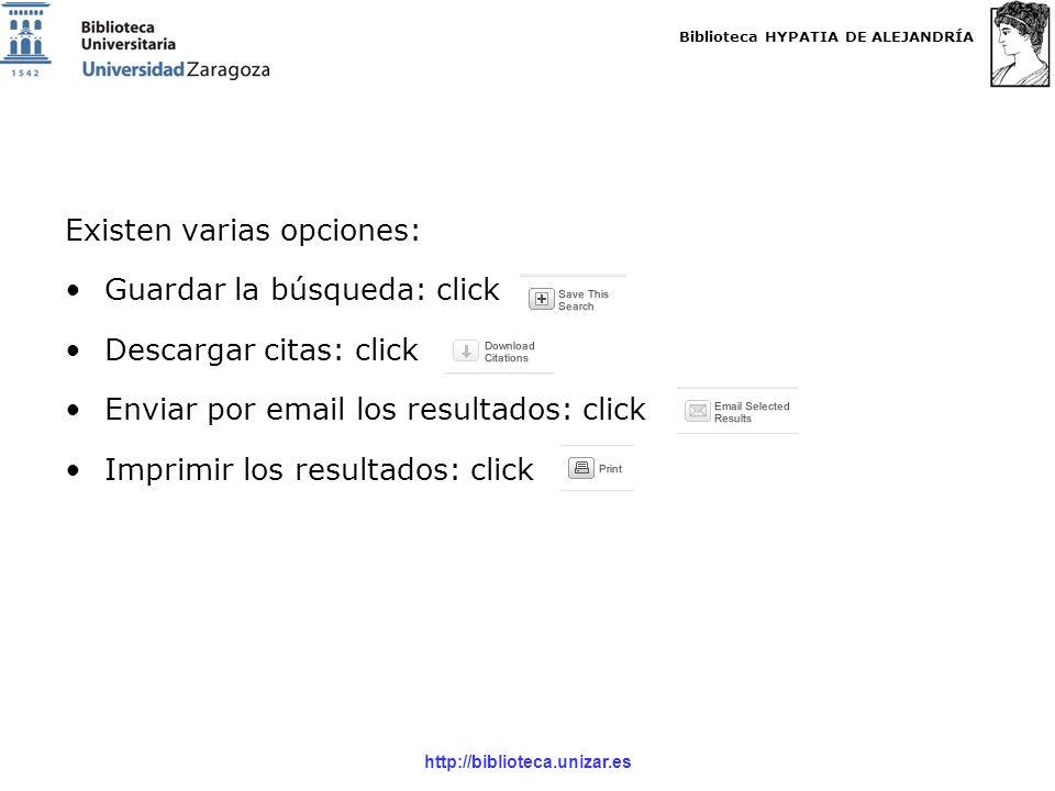Biblioteca HYPATIA DE ALEJANDRÍA http://biblioteca.unizar.es Existen varias opciones: Guardar la búsqueda: click Descargar citas: click Enviar por email los resultados: click Imprimir los resultados: click