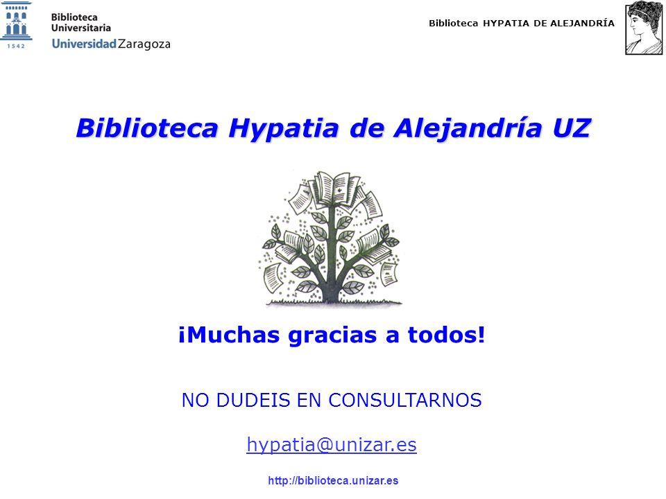 Biblioteca HYPATIA DE ALEJANDRÍA http://biblioteca.unizar.es Biblioteca Hypatia de Alejandría UZ ¡Muchas gracias a todos.
