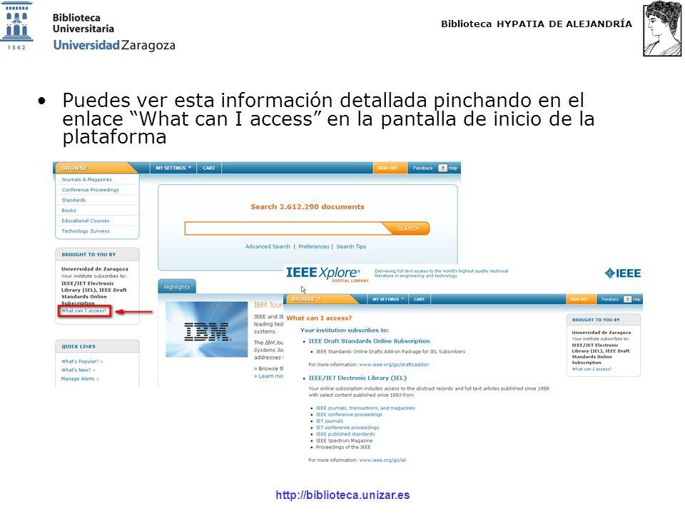 Biblioteca HYPATIA DE ALEJANDRÍA http://biblioteca.unizar.es Puedes ver esta información detallada pinchando en el enlace What can I access en la pantalla de inicio de la plataforma