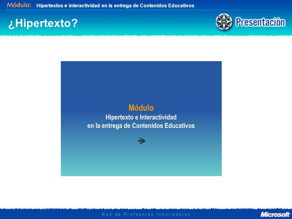 Hipertextos e interactividad en la entrega de Contenidos Educativos R e d d e P r o f e s o r e s I n n o v a d o r e s ¿Hipertexto