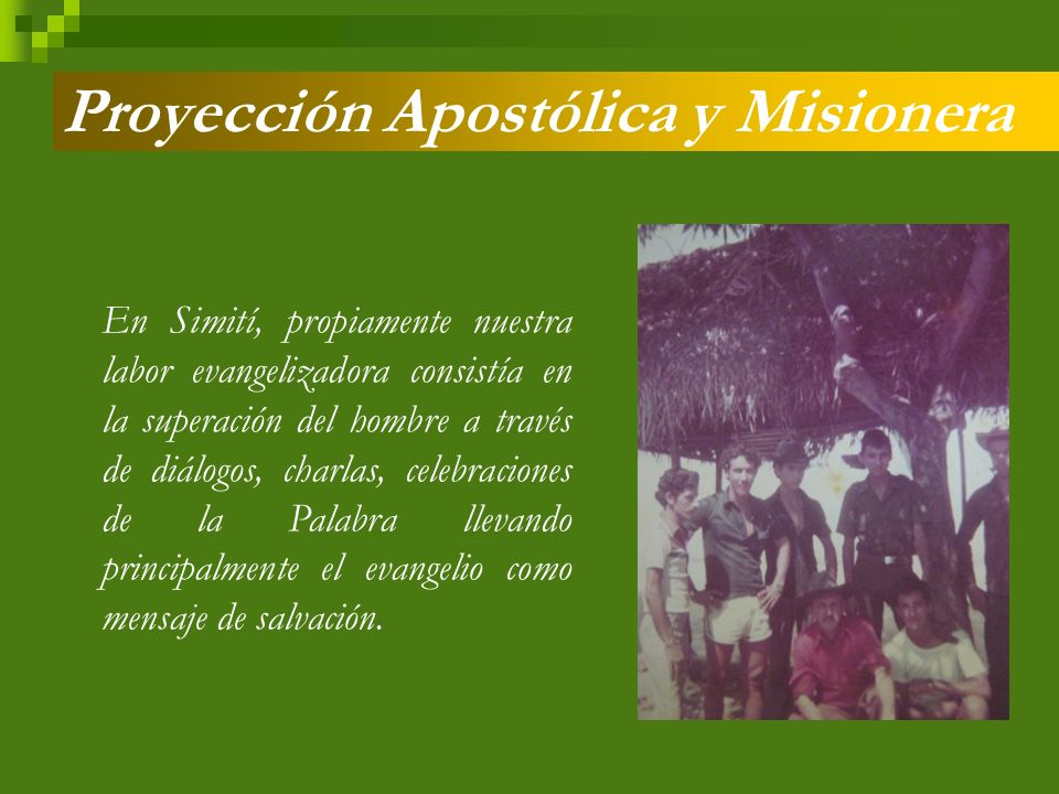 La comunidad de Simití fue fundada el 04 de Marzo de 1975, con el objetivo de dar una mejor respuesta a las necesidades de la Iglesia en estos lugares marginados, en actitud de discernimiento y tratando de leer la realidad a través de la escucha, la búsqueda y abiertos a la luz del Espíritu Santo.