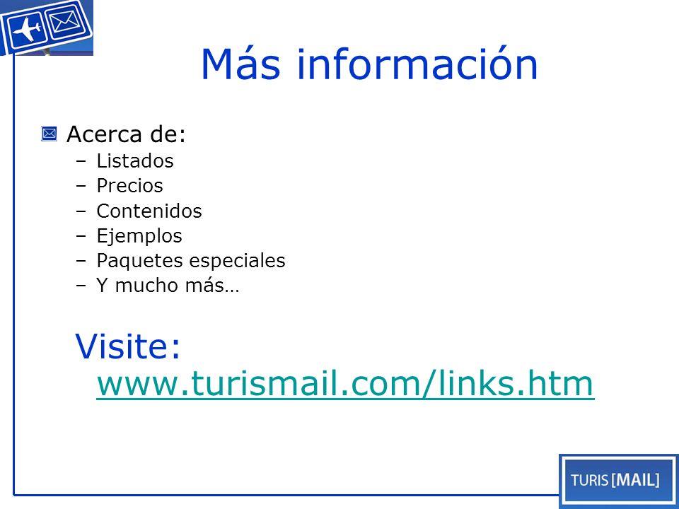 Más información Acerca de: –Listados –Precios –Contenidos –Ejemplos –Paquetes especiales –Y mucho más… Visite: www.turismail.com/links.htm www.turismail.com/links.htm