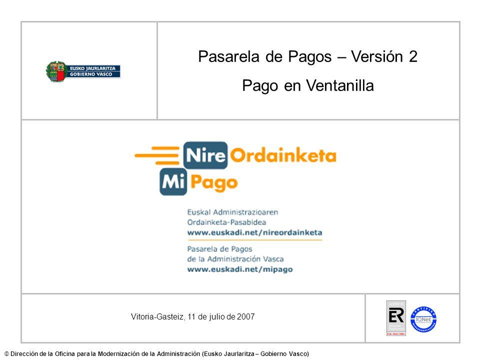 Vitoria-Gasteiz, 11 de julio de 2007 Pasarela de Pagos – Versión 2 Pago en Ventanilla © Dirección de la Oficina para la Modernización de la Administración (Eusko Jaurlaritza – Gobierno Vasco)