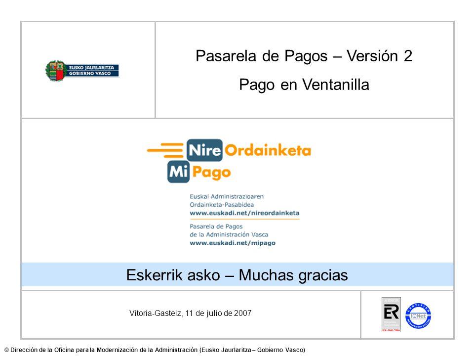 Vitoria-Gasteiz, 11 de julio de 2007 Eskerrik asko – Muchas gracias Pasarela de Pagos – Versión 2 Pago en Ventanilla © Dirección de la Oficina para la Modernización de la Administración (Eusko Jaurlaritza – Gobierno Vasco)