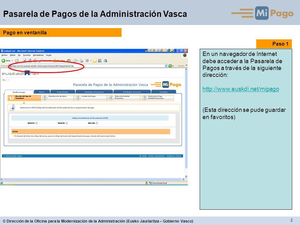 2 Pasarela de Pagos de la Administración Vasca Paso 1 En un navegador de Internet debe acceder a la Pasarela de Pagos a través de la siguiente dirección: http://www.euskdi.net/mipago (Esta dirección se pude guardar en favoritos) Pago en ventanilla