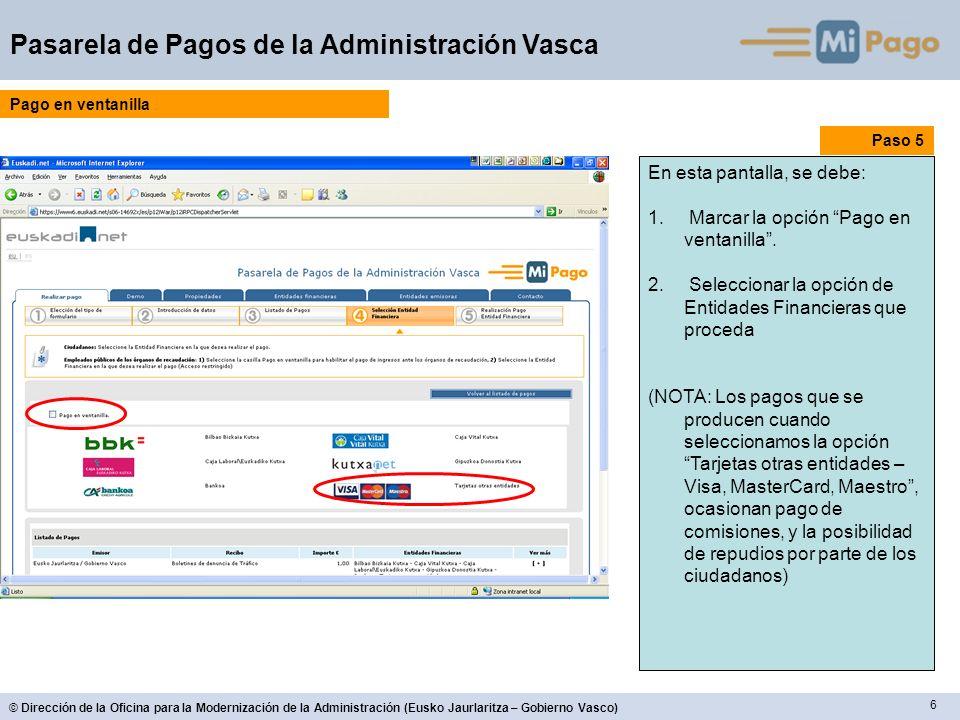 6 © Dirección de la Oficina para la Modernización de la Administración (Eusko Jaurlaritza – Gobierno Vasco) Pasarela de Pagos de la Administración Vasca Paso 5 En esta pantalla, se debe: 1.