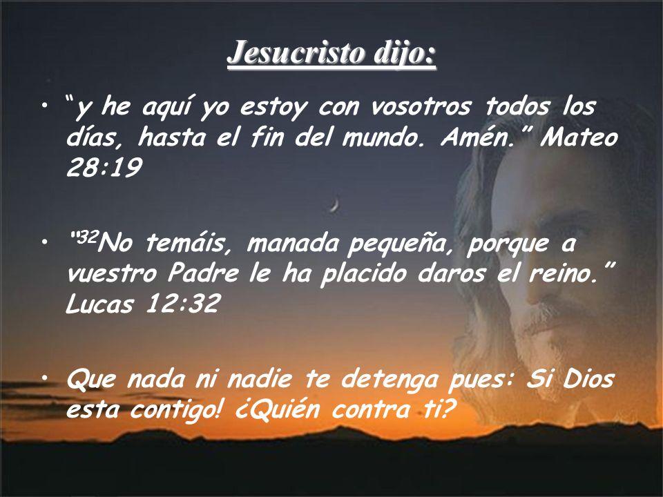Jesucristo dijo: y he aquí yo estoy con vosotros todos los días, hasta el fin del mundo.