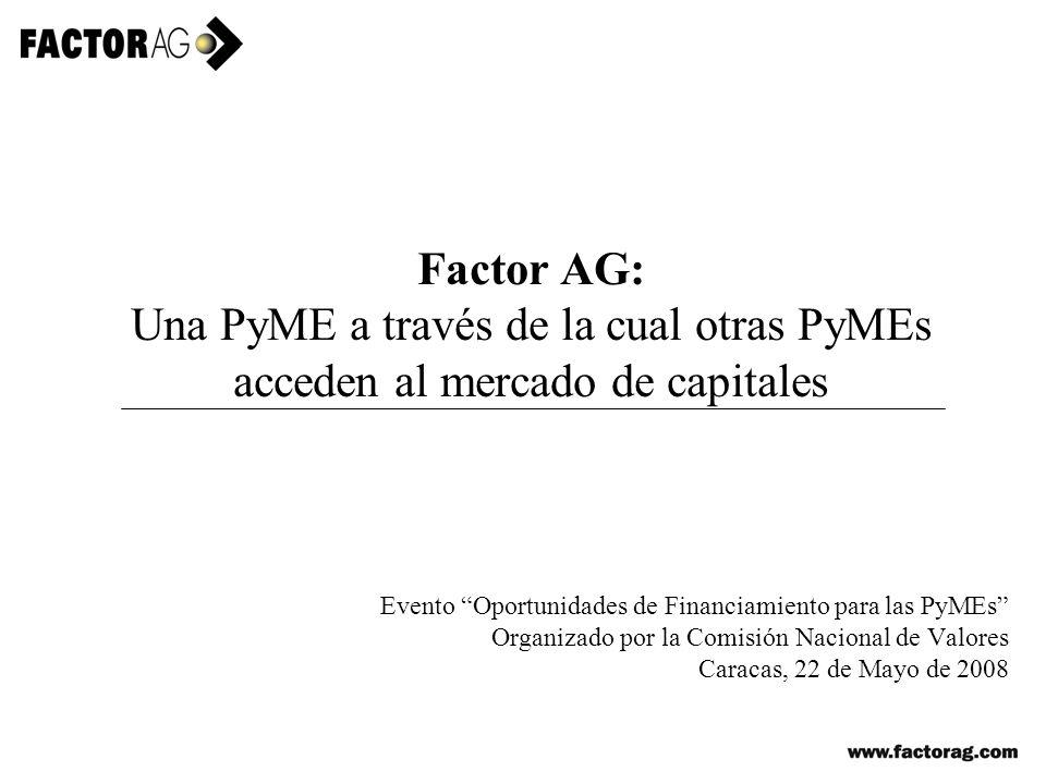 Factor AG: Una PyME a través de la cual otras PyMEs acceden al mercado de capitales Evento Oportunidades de Financiamiento para las PyMEs Organizado p