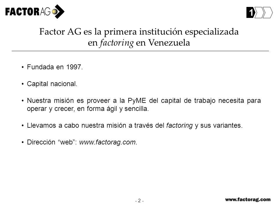 Factor AG es la primera institución especializada en factoring en Venezuela - 2 - Fundada en 1997. Capital nacional. Nuestra misión es proveer a la Py